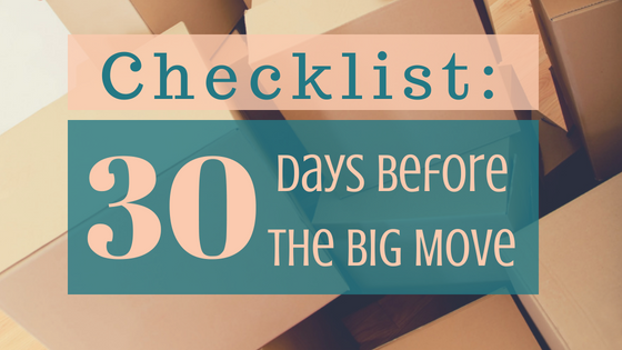 30 Days Before the Big Move:  Checklist