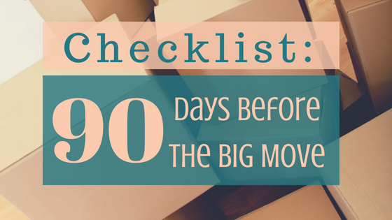 90 Days Before the Big Move: Checklist