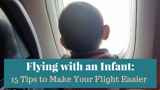 Flying with an Infant:  15 Tips to Make Your Flight Easier