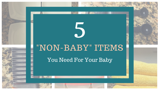 "5 Essential ""NON-BABY"" Items You Need for Your Baby"
