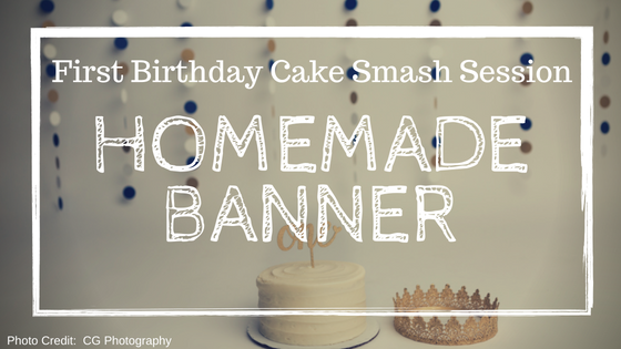 Cake Smash Session:  Homemade Banner