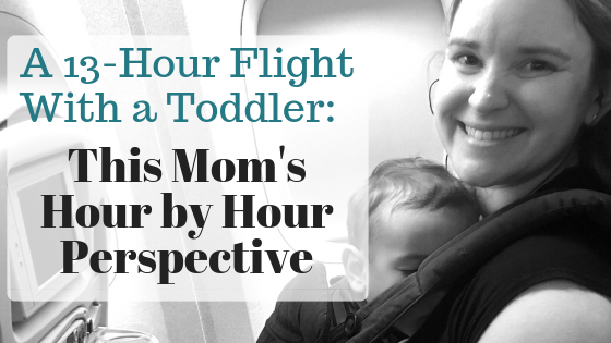 A 13-hour Flight:  This Mom's Hour by Hour Perspective