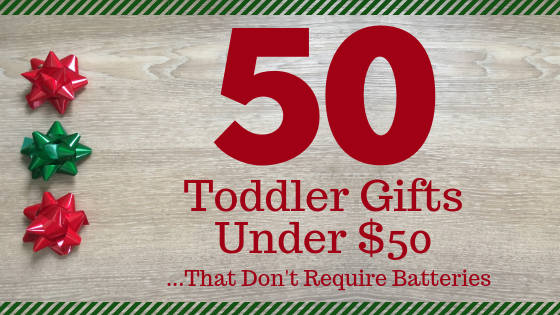 50 Toddler Gifts Under $50 – No Batteries Required!