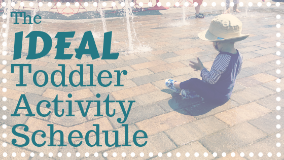The Ideal Toddler Activity Schedule