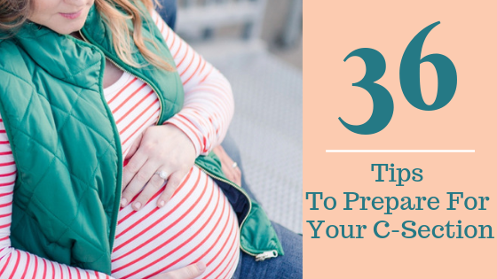 36 Tips To Prepare For Your C-Section