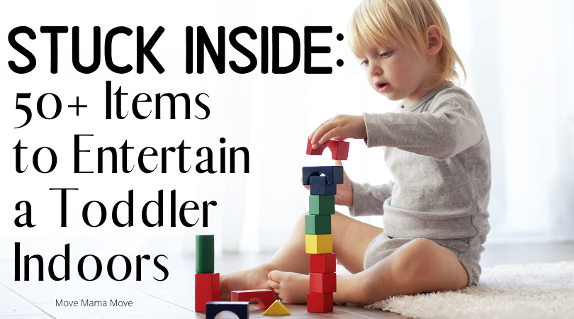 "Blonde toddler sitting and stacking blocks with text overlay: ""STUCK INSIDE: 50+ ITEMS TO ENTERTAIN A TODDLER"""
