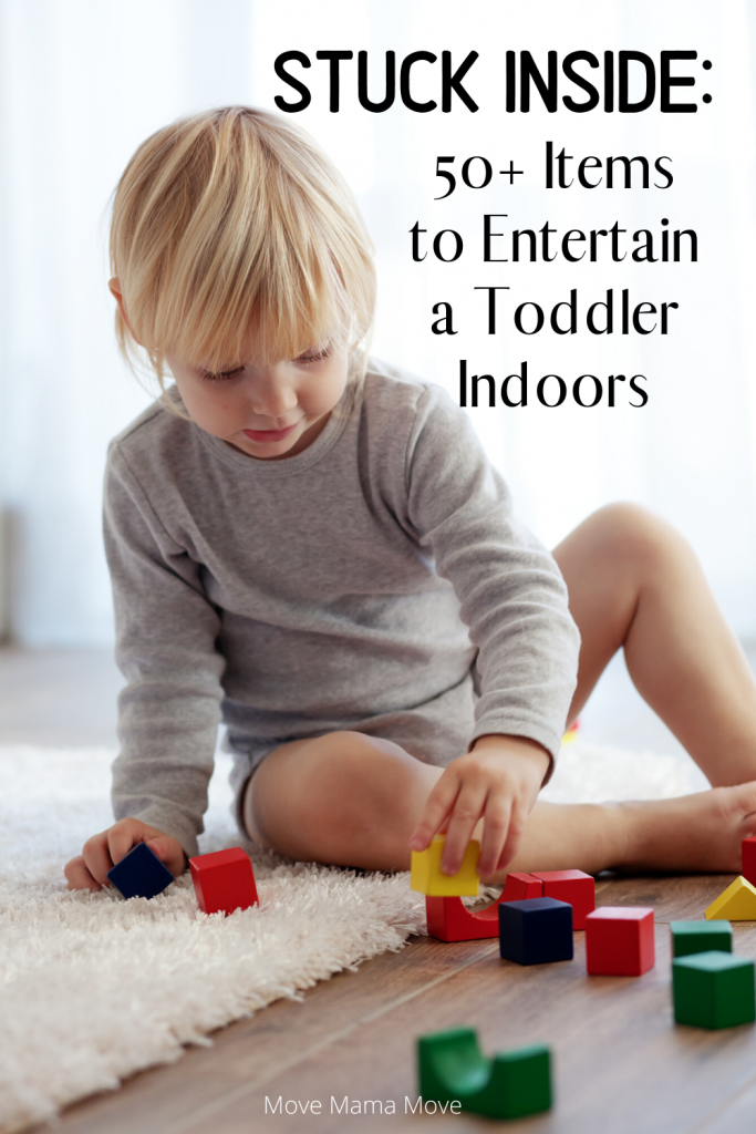 STUCK INSIDE: 50+ ITEMS TO ENTERTAIN A TODDLER
