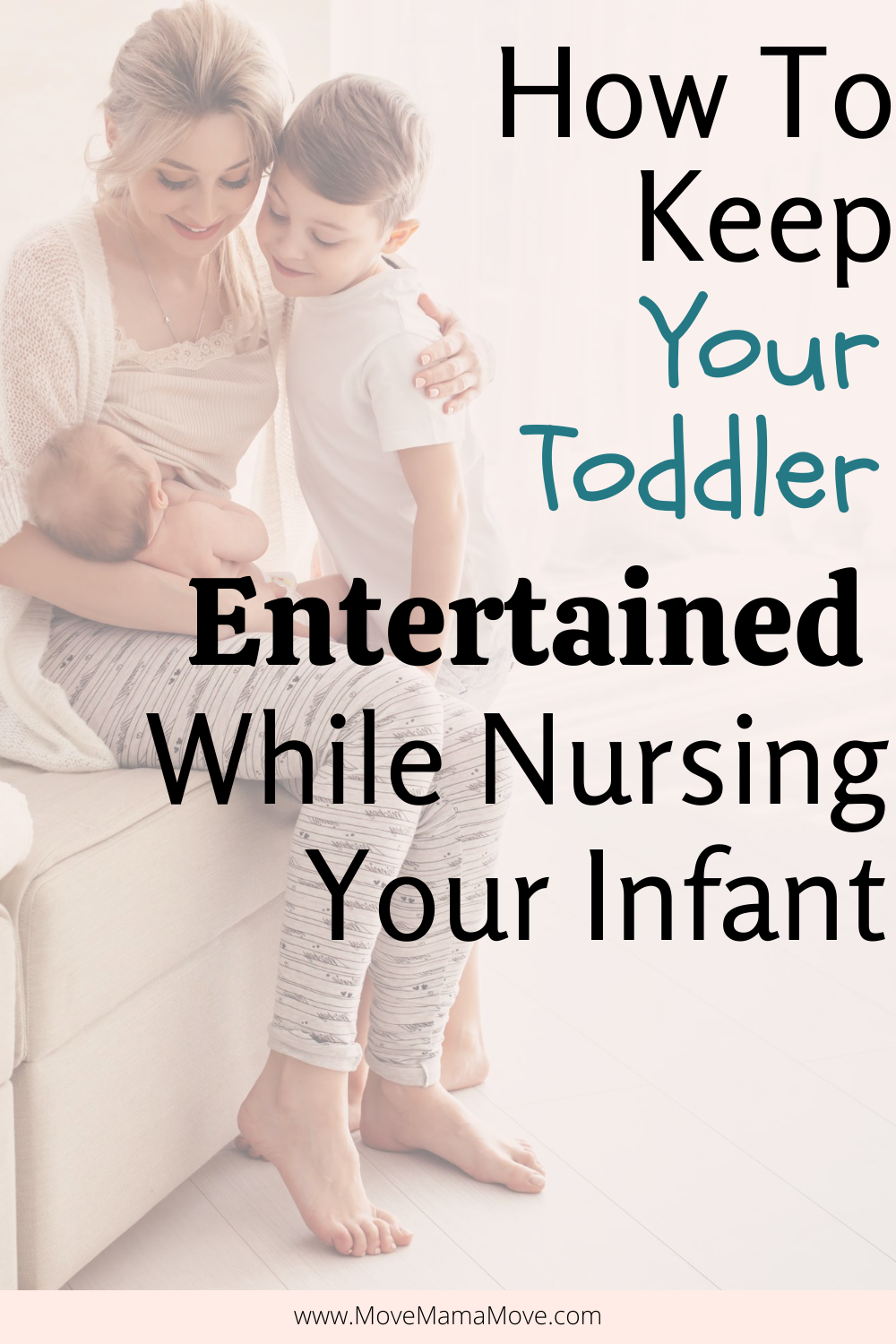"Mother nursing baby, while hugging toddler.  Overlay ""How To Keep Your Toddler Entertained While Nursing Your Infant"""